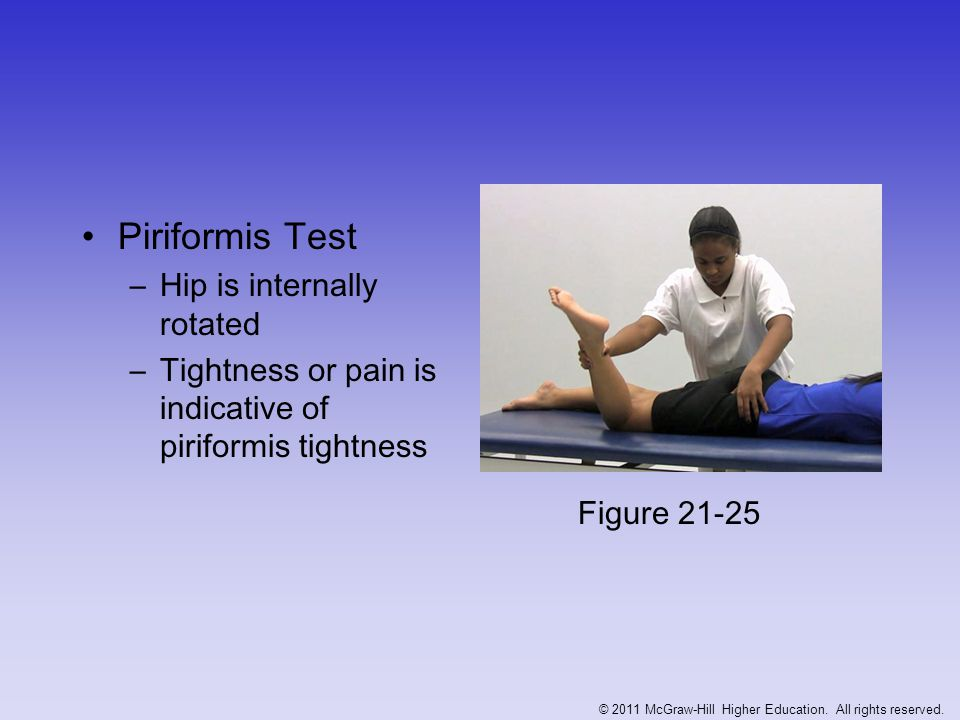 Ely's Test –Used to assess tightness of rectus femoris –Patient is prone, w/ pelvis stabilized and knee on the affected side is flexed –If hip on that side extends as the knee is flexed, rectus femoris is tight Measuring Leg Length Discrepancy –With inactive individual, difference of more that 1 may produce symptoms –Active individuals may experience problems w/ as little 3mm (1/8 ) difference –Can cause cumulative stresses to lower limbs, hips, pelvis or low back © 2011 McGraw-Hill Higher Education.