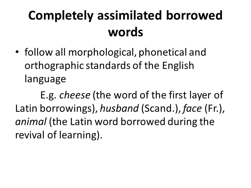 Partially assimilated borrowed words borrowings not completely assimilated graphically E.g.