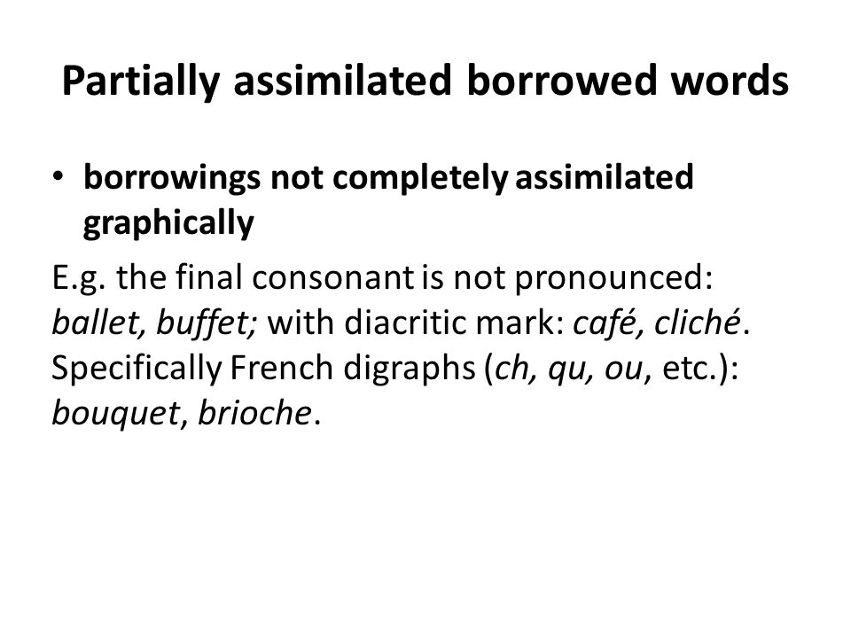 Partially assimilated borrowed words borrowings not completely assimilated phonetically.