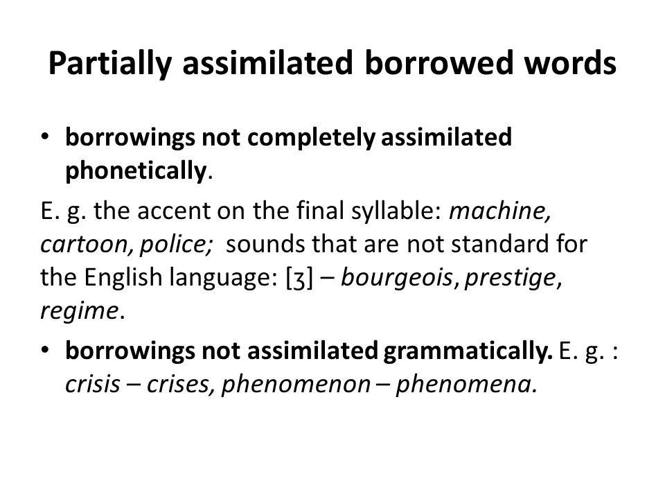 Partially assimilated borrowed words borrowings not assimilated semantically denote: - Foreign clothing: sari, sombrero - Foreign titles and professions: shah, rajah, toreador - Foreign vehicles: rickshaw - Foreign food and drinks: pilau (Persian - плов), sherbet