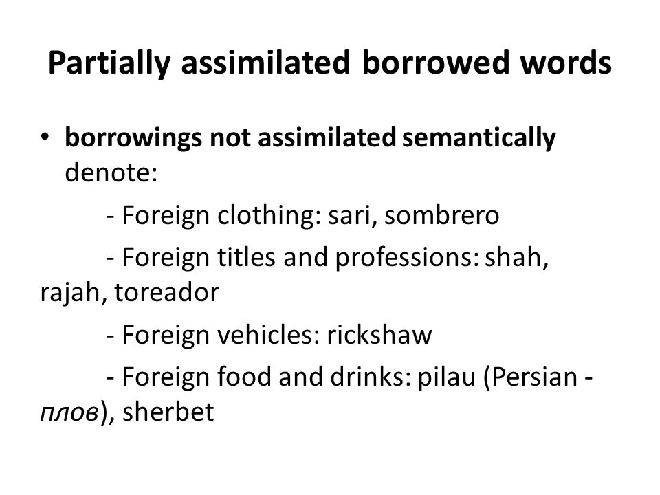 Unassimilated borrowings or barbarisms This group includes words from other languages used by English people in conversation or in writing but not assimilated in any way, and for which there are corresponding English equivalents.