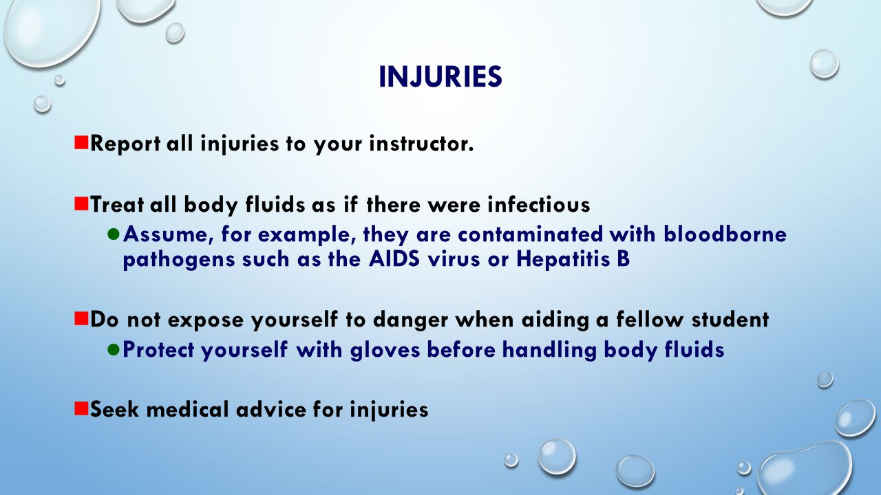 INJURIES Minor cuts Wash with soap and water and bandage appropriately Serious cuts Stop blood flow by applying pressure to the wound.