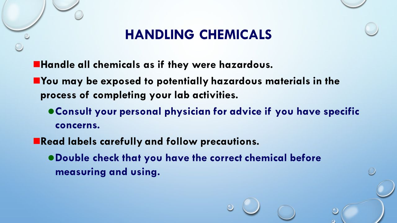 HANDLING CHEMICALS Always use a pipet filler to pipet chemicals, including water.