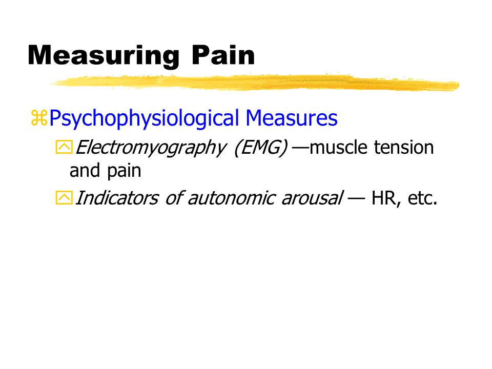Measuring Pain zBehavioral Measures yPain Behavior Scale xe.g., vocal complaints, grimaces, awkward postures, mobility