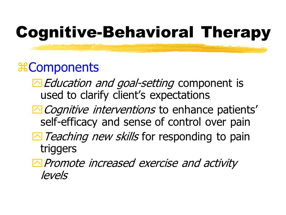 Cognitive-Behavioral Interventions zBiofeedback / muscle relaxation zCognitive distraction yImagery / virtual reality therapy (see Sci American Aug 2004) yHypnosis zCognitive restructuring — to challenge illogical beliefs and maladaptive thoughts (next slide)