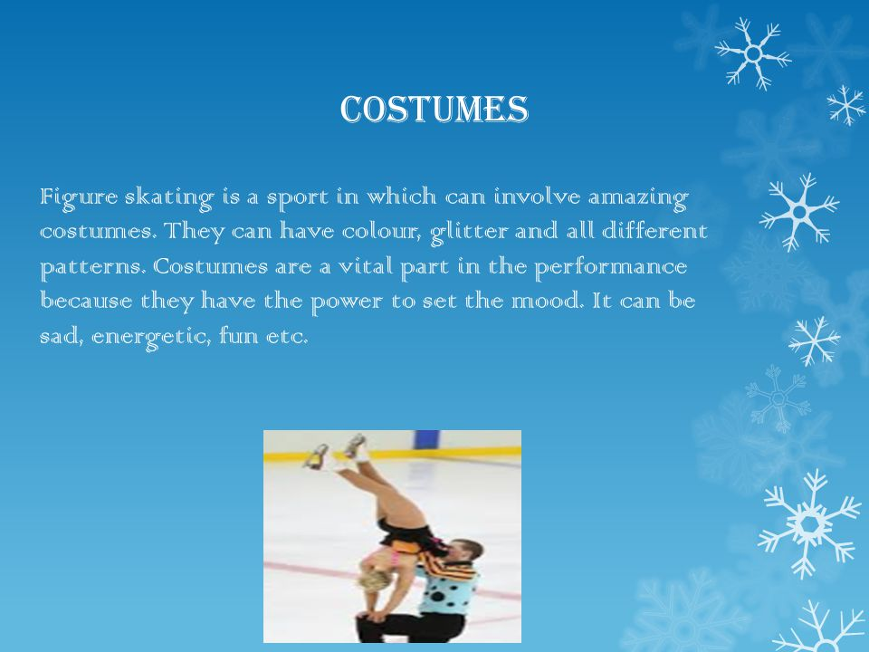 Figure Skates Figure skates are an important part as it enables you to glide in the ice.