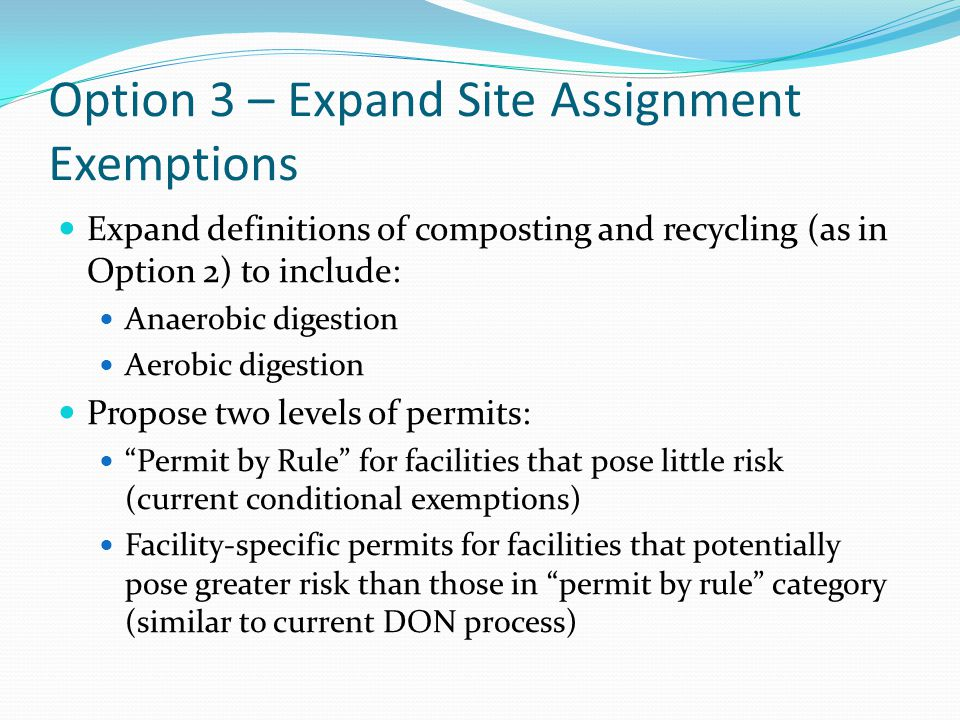 Option 3 – Enhanced Permitting Criteria Expand facility-specific permit process (DON): Expand and clarify permit application and decision criteria by considering: Adequacy of pre-sorting of the materials – What test must you pass.