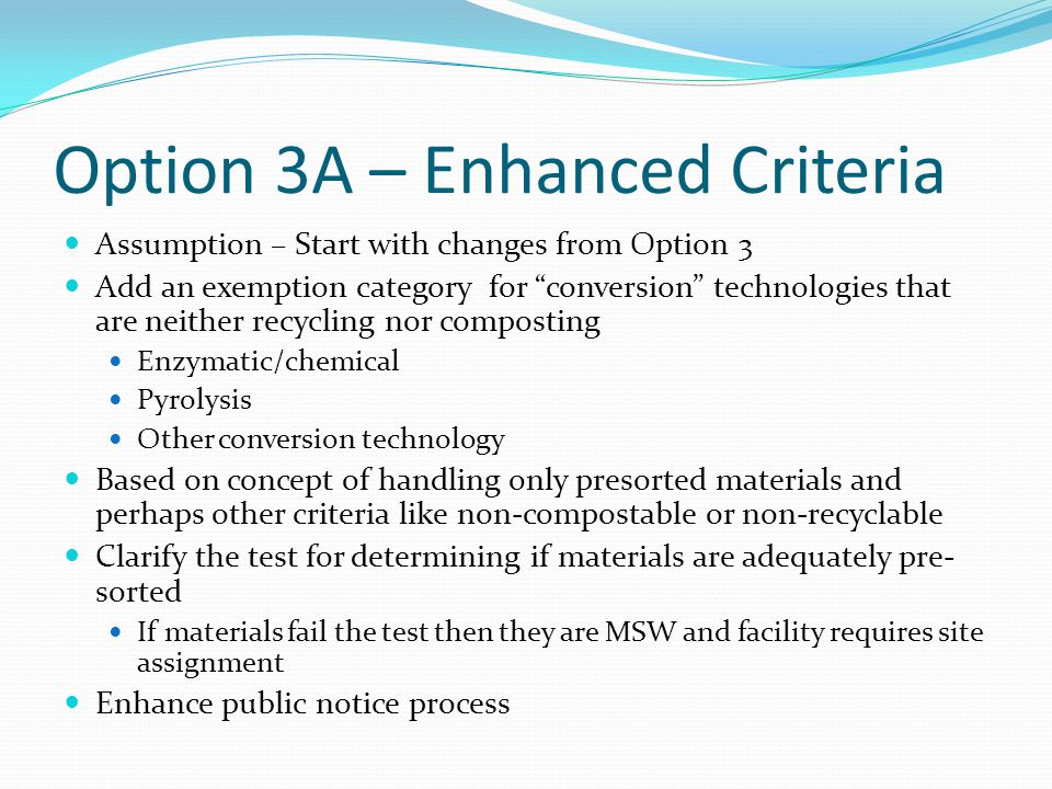 Option 3A – Enhanced Permitting Criteria PROS Provides category for reviewing/permitting future /unforeseen technologies CONS Does this option expand exemptions too much?