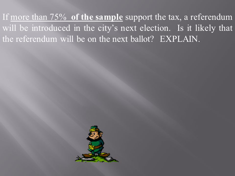 If more than 75% of the sample support the tax, a referendum will be introduced in the city's next election.