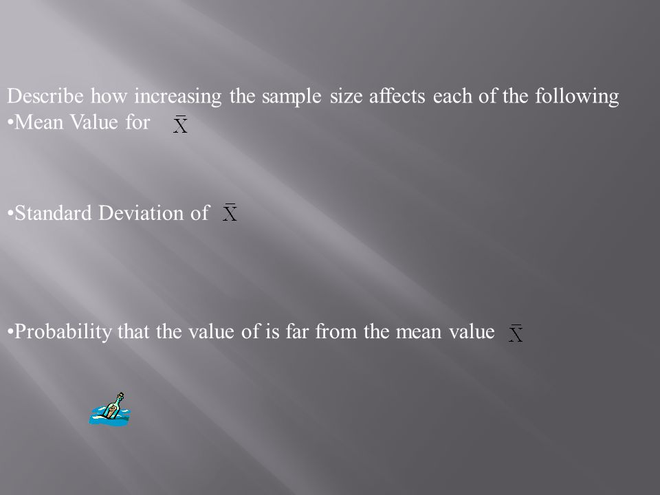 Describe how increasing the sample size affects each of the following Mean Value for Standard Deviation of Probability that the value of is far from the mean value