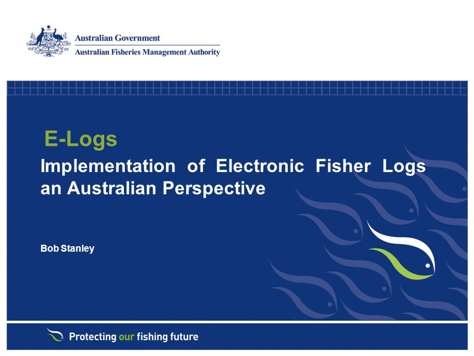 E-Logs, drivers for the project its past history The Commonwealth Electronic Transactions Act 1999 and the Government Online Strategy of April 2000 AFMA commenced investigation and development of e-Log options in 2002.