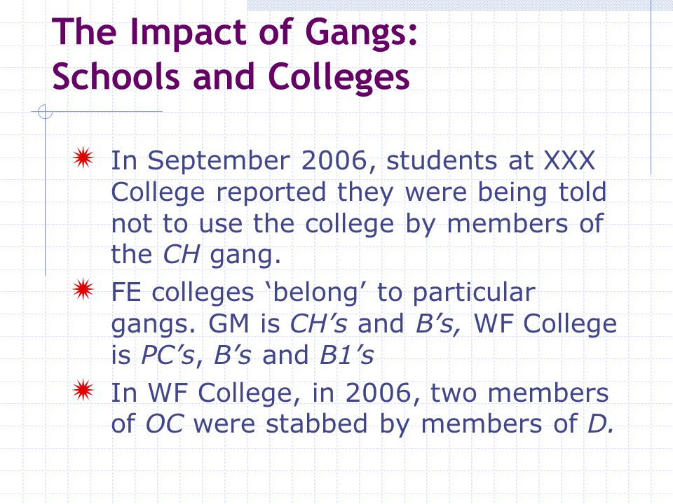The Impact of Gangs: The Youth Service Young people and workers are subject to threats and intimidation if we work with non-gang-involved young people in certain areas.