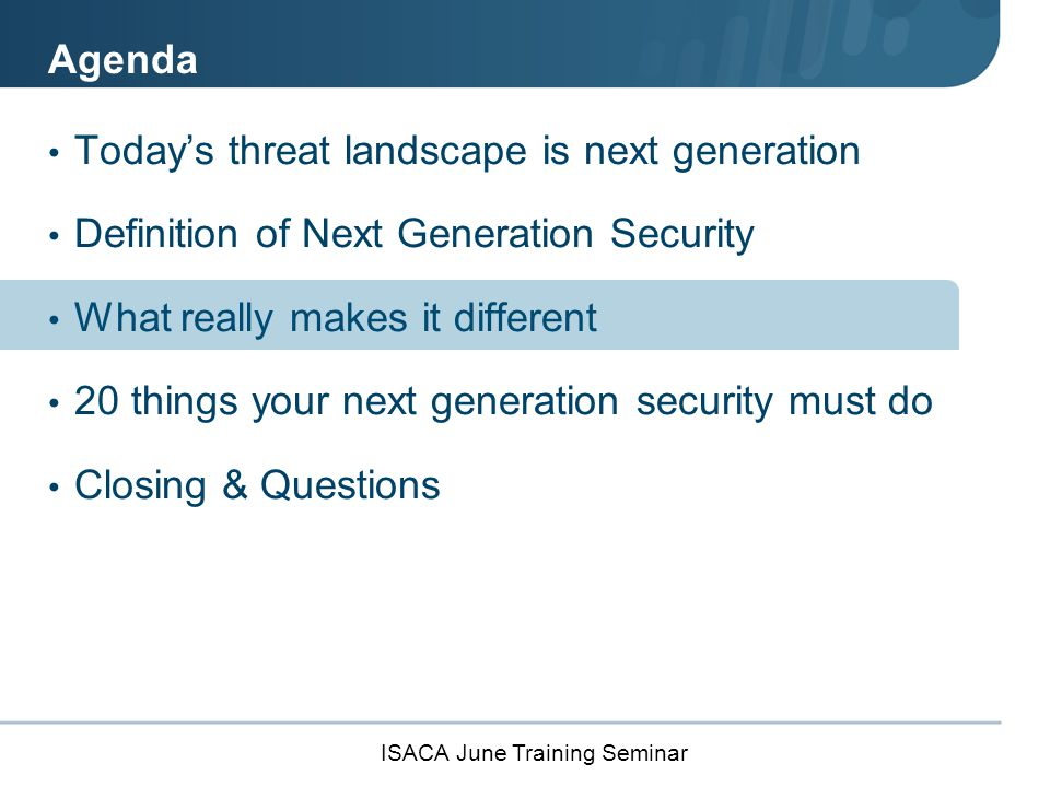 ISACA June Training Seminar 20 Years of Security Technology Sprawl Enterprise Network Ports and IP addresses aren't reliable anymore More stuff has become the problem Too many policies, limited integration Lacks context across individual products URL AV IPS DLP Sandbox Proxy UTM Internet