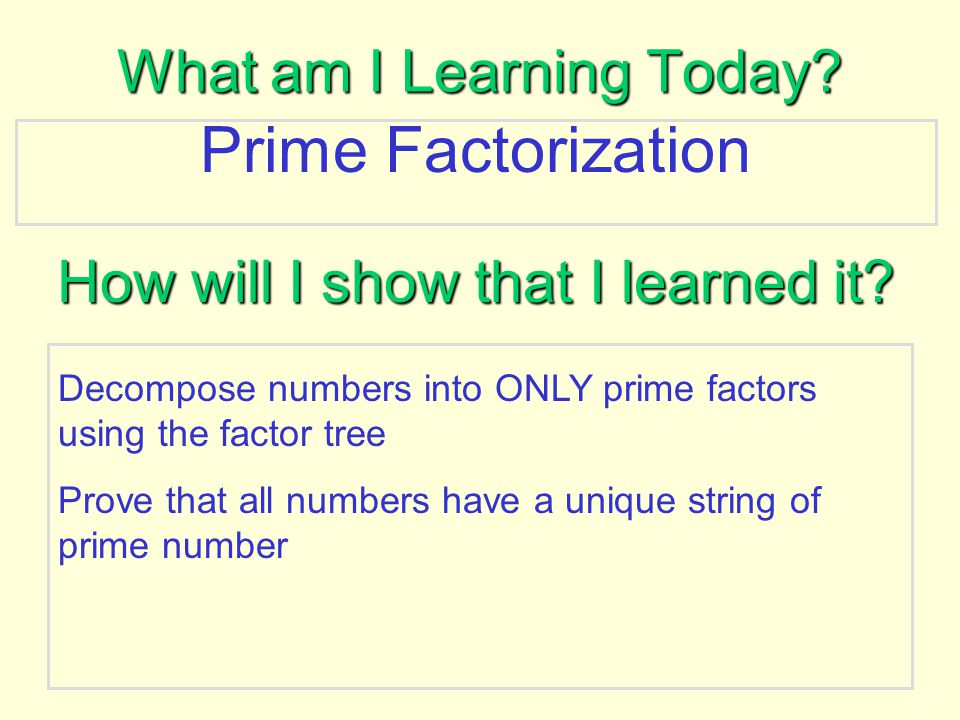 Vocabulary Prime Factorization: A number written as the product of its prime factors.