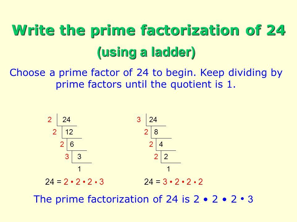 Paired Discussion Turn to a partner and discuss the following: When decomposing a number, will the same prime factors result even when you start with different factor pairs.