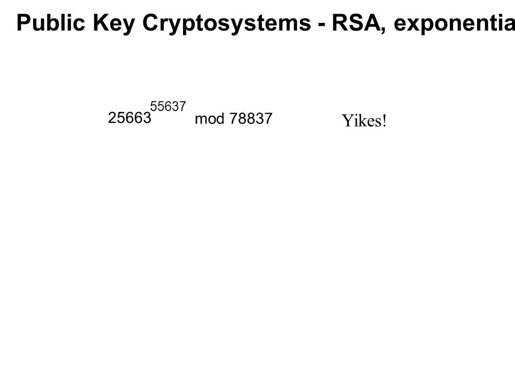 Public Key Cryptosystems - RSA, exponentiating 25663 55637 mod 78837 25663 2 2 mod 78837...