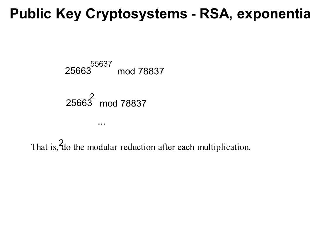 Public Key Cryptosystems - RSA, find primes 2 Probability that a random number n is prime: 1/ln(n) For 100 digit number this is 1/230.