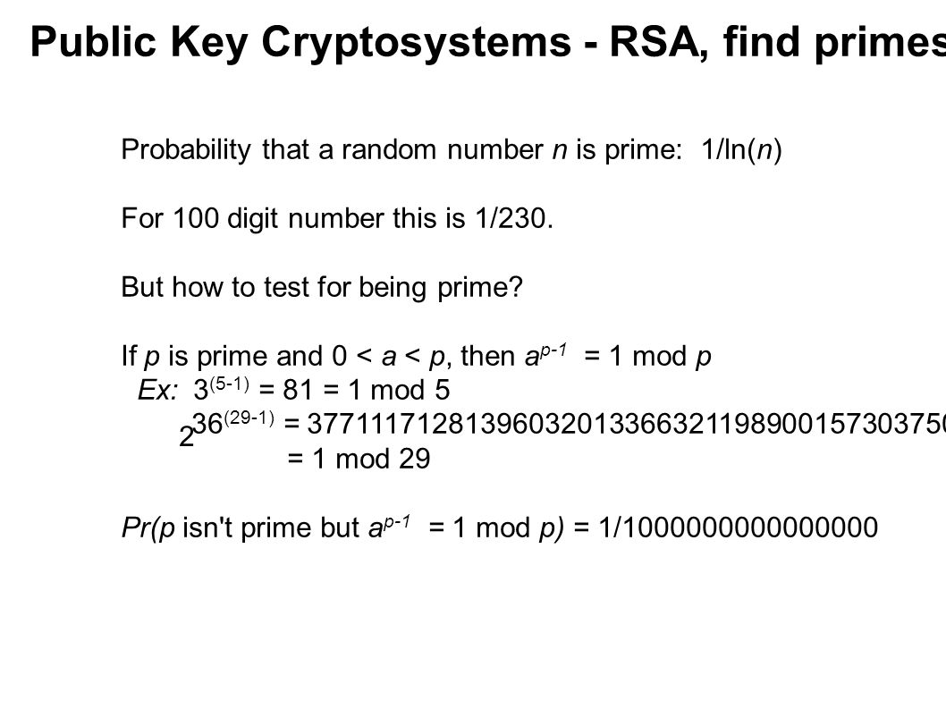 Public Key Cryptosystems - RSA, find primes Can always express a number n-1 as 2 b c for some odd number c.