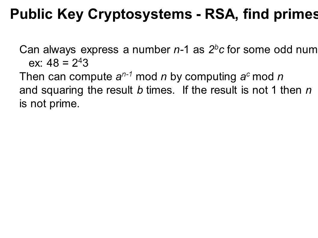 Public Key Cryptosystems - RSA, find primes Choose a random odd integer p to test.