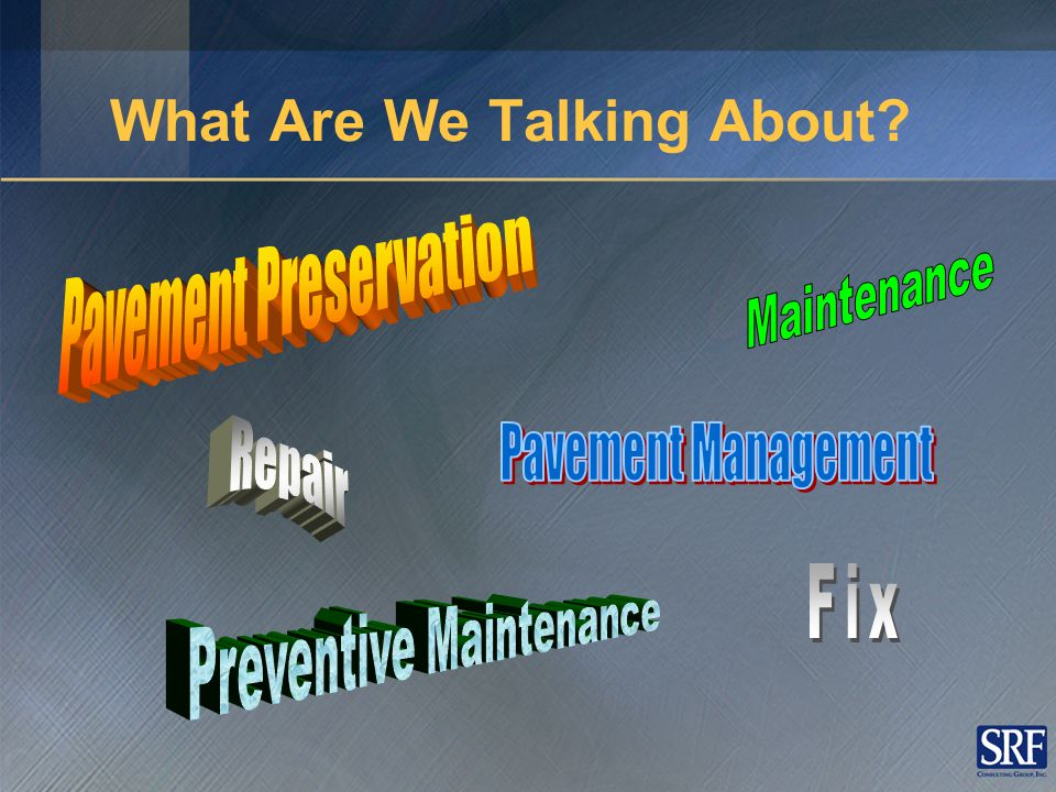 FHWA Definition of Pavement Preservation Pavement preservation is a strategically-planned, engineering-based program to arrest light deterioration, retard progressive failures, reduce the need for routine maintenance and maintain safety on the existing roadway system.
