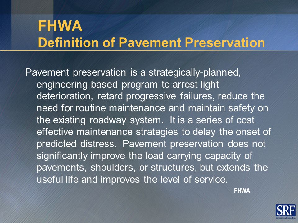 Practical Definition of Pavement Preservation The right treatment At the right time On the right project Done right!