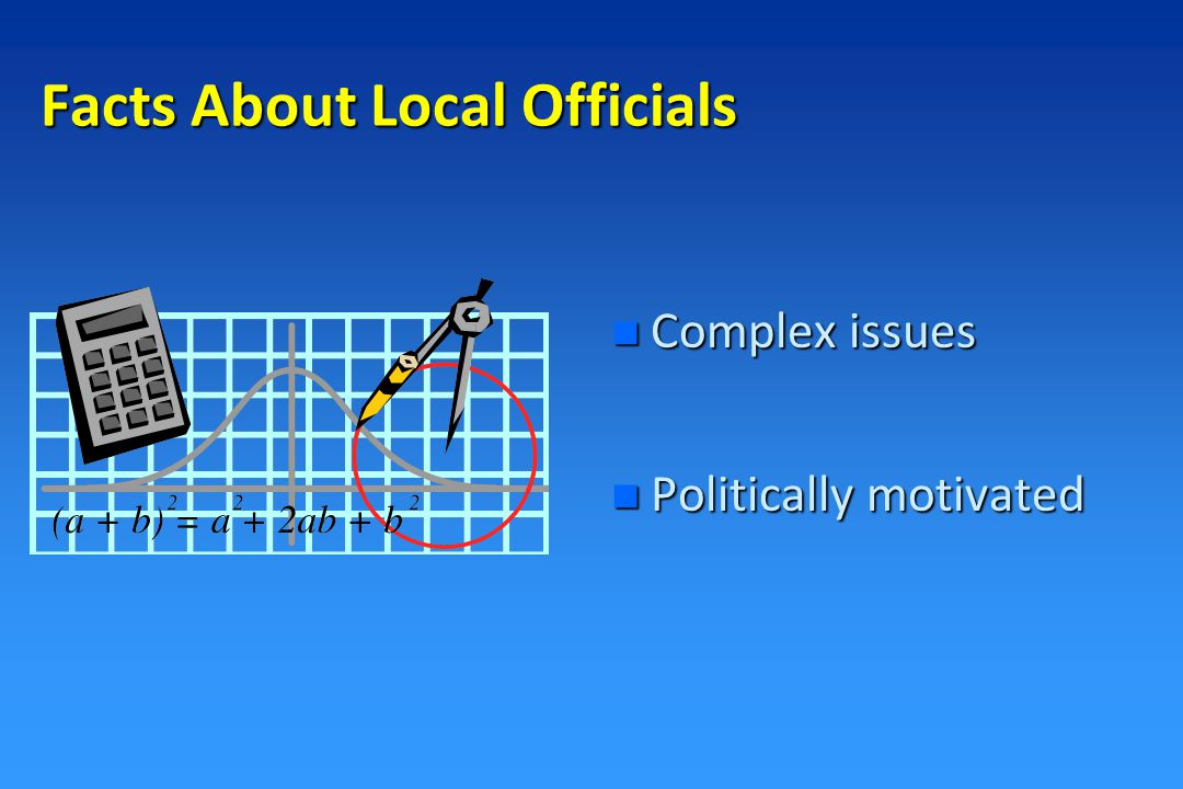 n Regulator vs. administrator n High turnover Facts About Local Officials