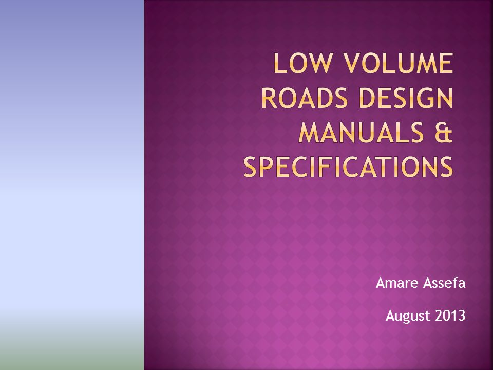 2 B.BASIC INFORMATION ON LOW VOLUME ROADS C. INTRODUCTION TO LOW VOLUME ROADS DESIGN MANUAL 1.