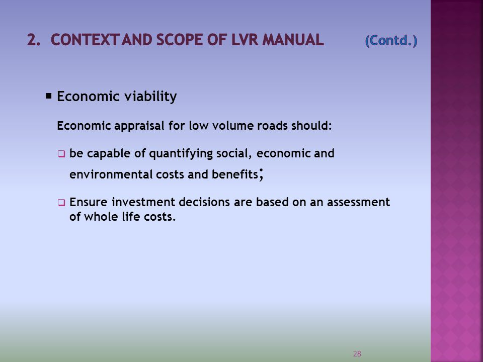  Financially sound Sustainable provision of LVRs depends on the sustainable provision of funding to the sector in that:  Roads should not be upgraded to engineered standards if funding is not in place for routine and periodic maintenance requirements.