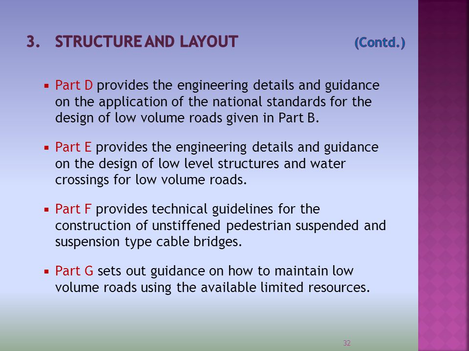 33  Besides it includes :  Standard specification and method of measurement  Standard Bidding Documents and their respective guidelines for works contracts and;  RFPs for design and supervision services  TORs for design and supervision  RFP could be prepared based on PPA standard document