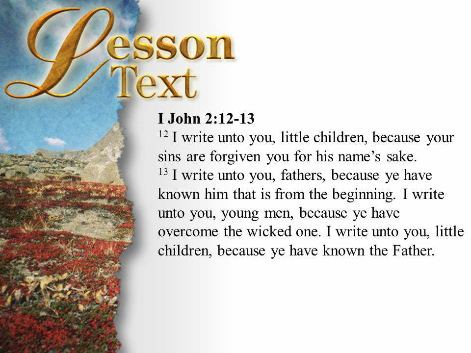 I John 2:14 14 I have written unto you, fathers, because ye have known him that is from the beginning.
