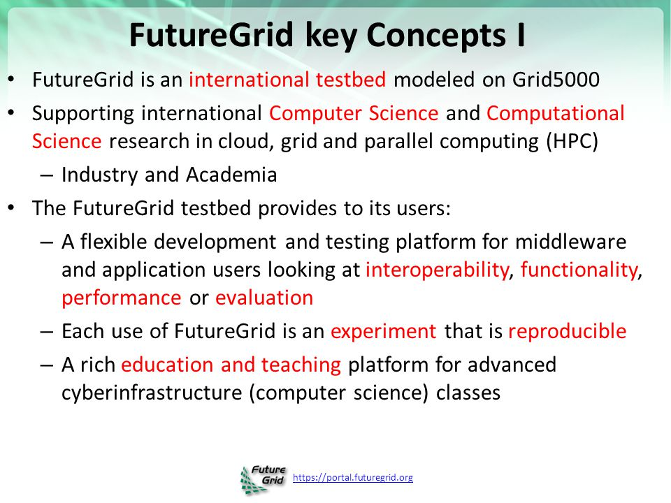 FutureGrid modeled on Grid'5000 Experimental testbed – Configurable, controllable, monitorable Established in 2003 10 sites – 9 in France – Porto Allegre in Brazil ~5000+ cores http://futuregrid.org 4
