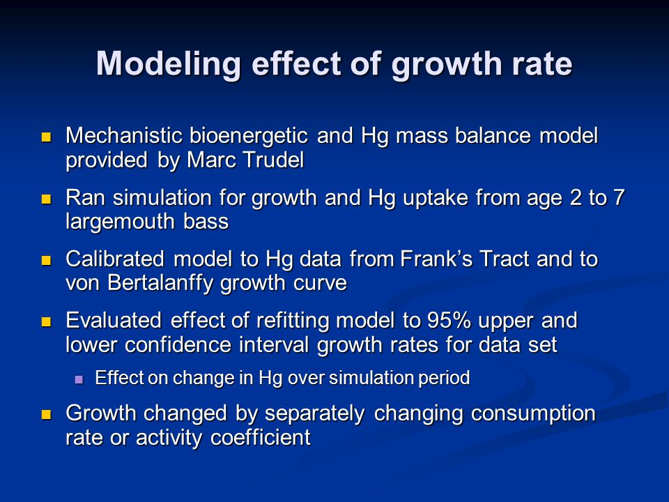 Changing growth rate has limited effect on changes to Hg concentration Modifying growth by changing consumption - less than 5% effect Modifying growth by changing activity - about 20% effect Direction of effects are consistent with growth dilution Increased growth Decreased growth