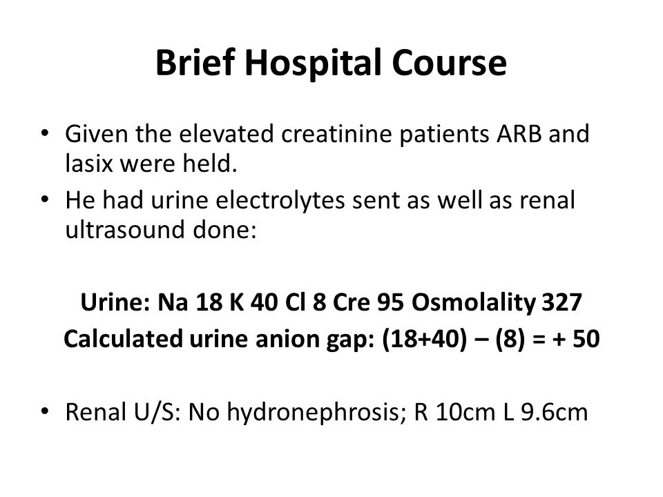 Brief Hospital Course Given the low urine Na and decreased urine output it was suspected that patient's acute on chronic renal failure could be secondary to prerenal azotemia from intravascular volume depletion.