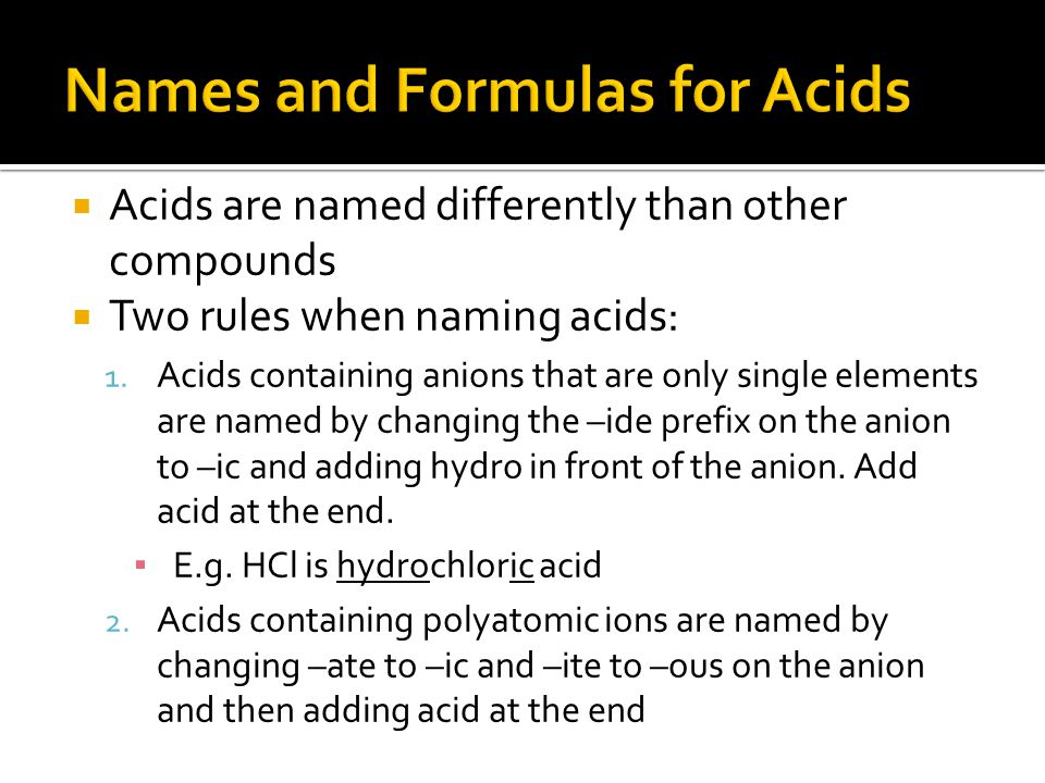  Acids are named differently than other compounds  Two rules when naming acids: 1.