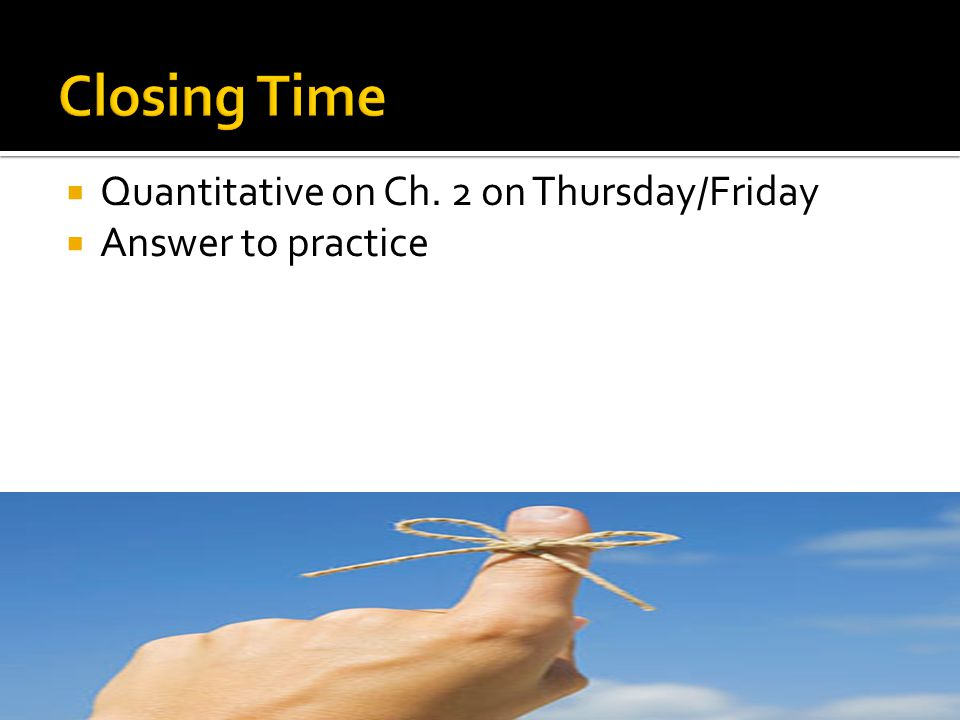  Quantitative on Ch. 2 on Thursday/Friday  Answer to practice
