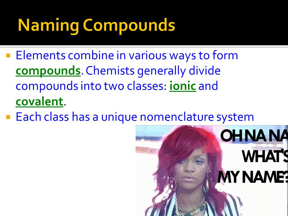  Elements combine in various ways to form compounds.