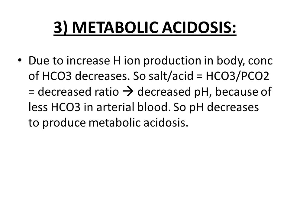 CAUSES OF METAB ACIDOSIS: 1) FAILURE TO EXCRETE normally produced metab acids in urine.