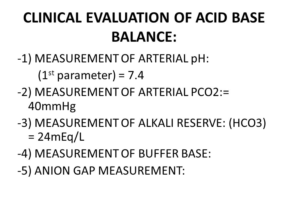 CLINICAL EVALUATION OF ACID BASE BALANCE: MEASUREMENT OF BUFFER BASE: It is conc of anion component of buffers in body fluid.