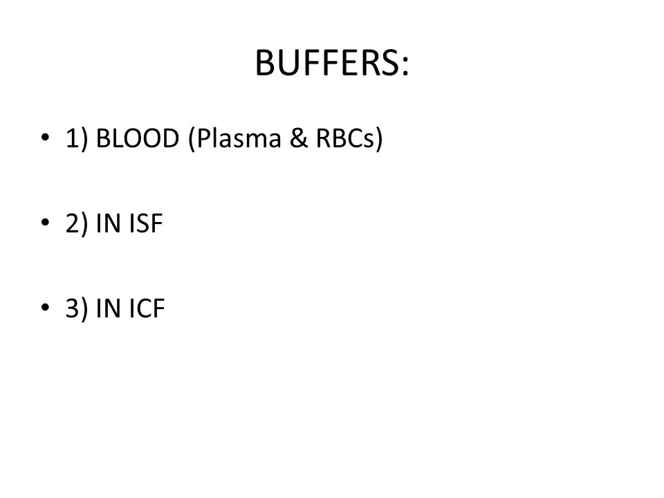 BLOOD BUFFERS: 1) HCO3 BUFFER 2) PO4 BUFFER 3) PROTEIN BUFFER 4) Hb BUFFER IN RBCs