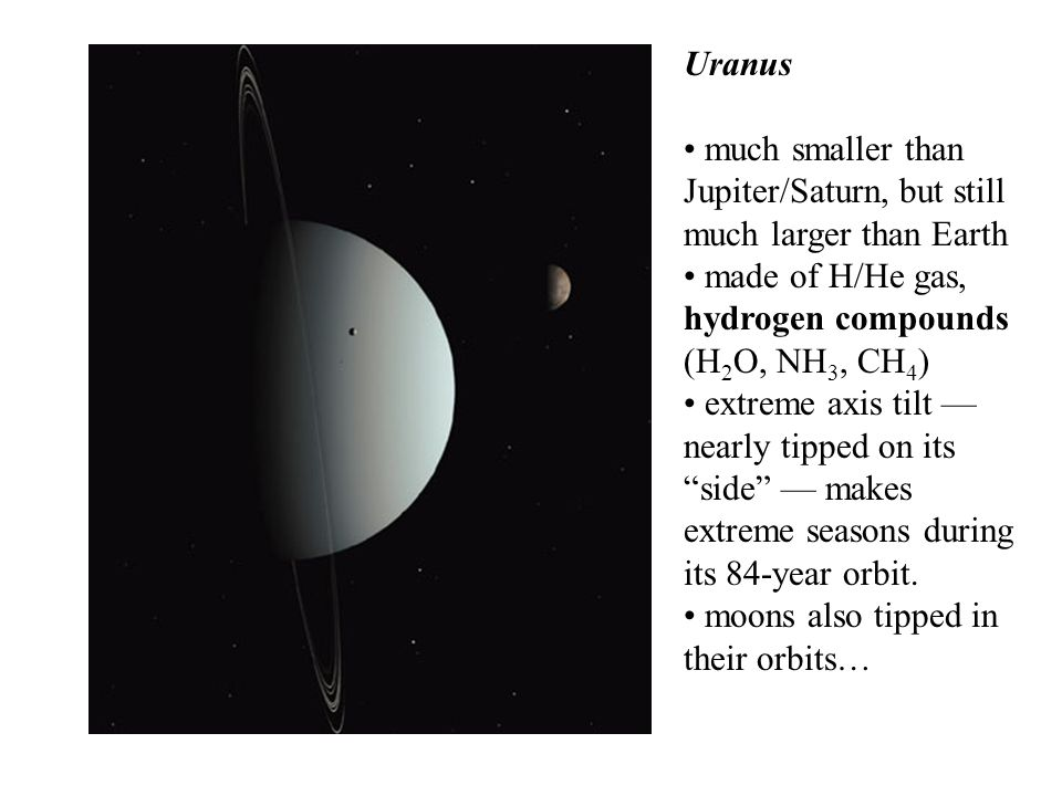 Neptune Very similar to Uranus (but much smaller axis tilt) Many moons, including unusual Triton: orbits backward ; larger than Pluto.