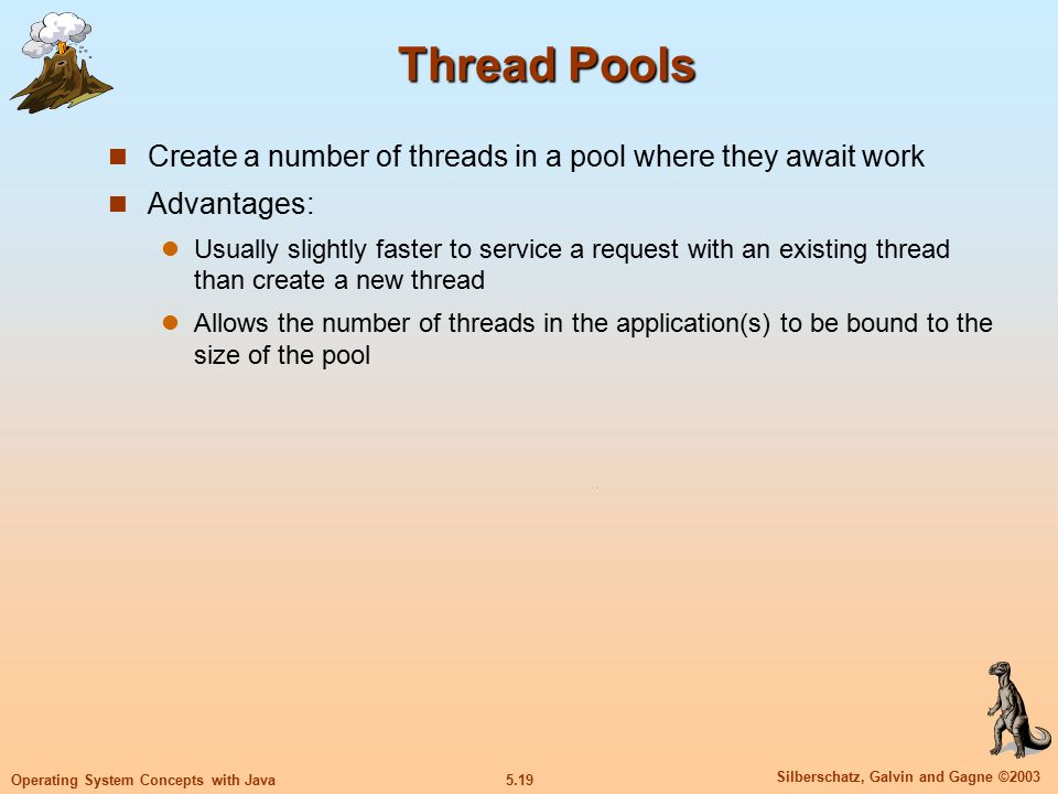 5.20 Silberschatz, Galvin and Gagne ©2003 Operating System Concepts with Java Thread Specific Data Allows each thread to have its own copy of data Useful when you do not have control over the thread creation process (i.e., when using a thread pool)