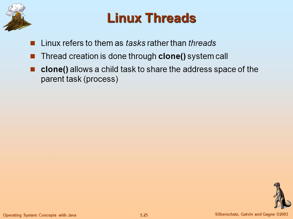 5.26 Silberschatz, Galvin and Gagne ©2003 Operating System Concepts with Java Java Threads Java threads are managed by the JVM Java threads may be created by: Extending Thread class Implementing the Runnable interface