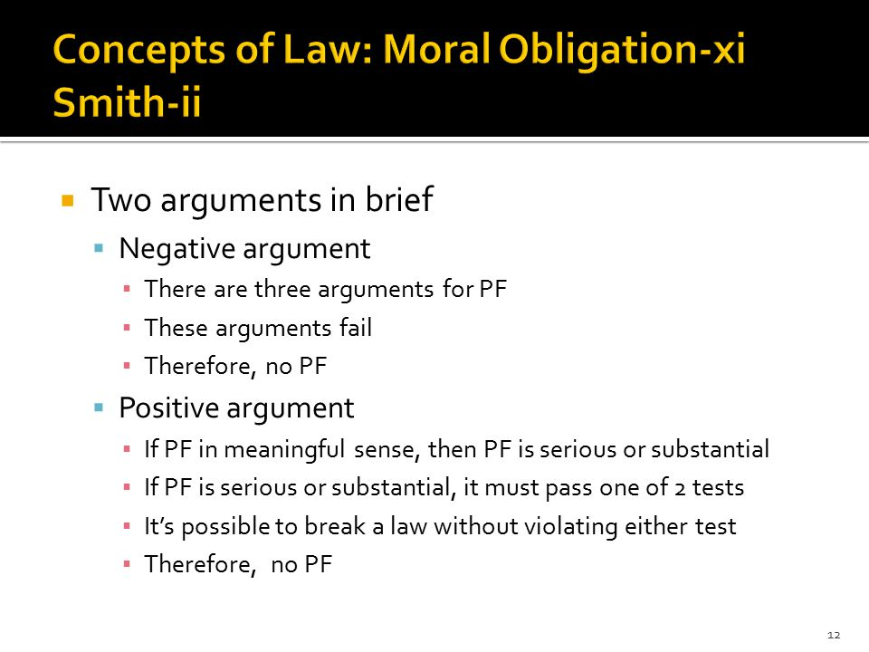  Negative argument—expanded  Three arguments in defense of PF: Based on ▪ Individual benefits one can receive from obeying the law ▪ Implied consent or promise ▪ Utility—the greatest good for the greatest number 13