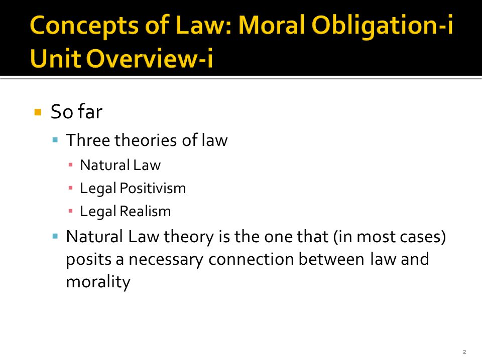  Two questions regarding law and morality ▪ Must a law be morally good.