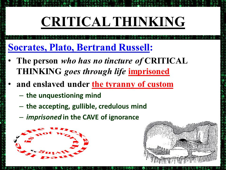 CRITICAL THINKING A PRISON of the MIND: not a slave of the body - physical toil, whipping but a slave of the mind – like slavery, no freedom of thought – ignorance = form of CONTROL told what to think, believe, do no understanding, no questioning no freedom of thought, choice others' words, thoughts, values
