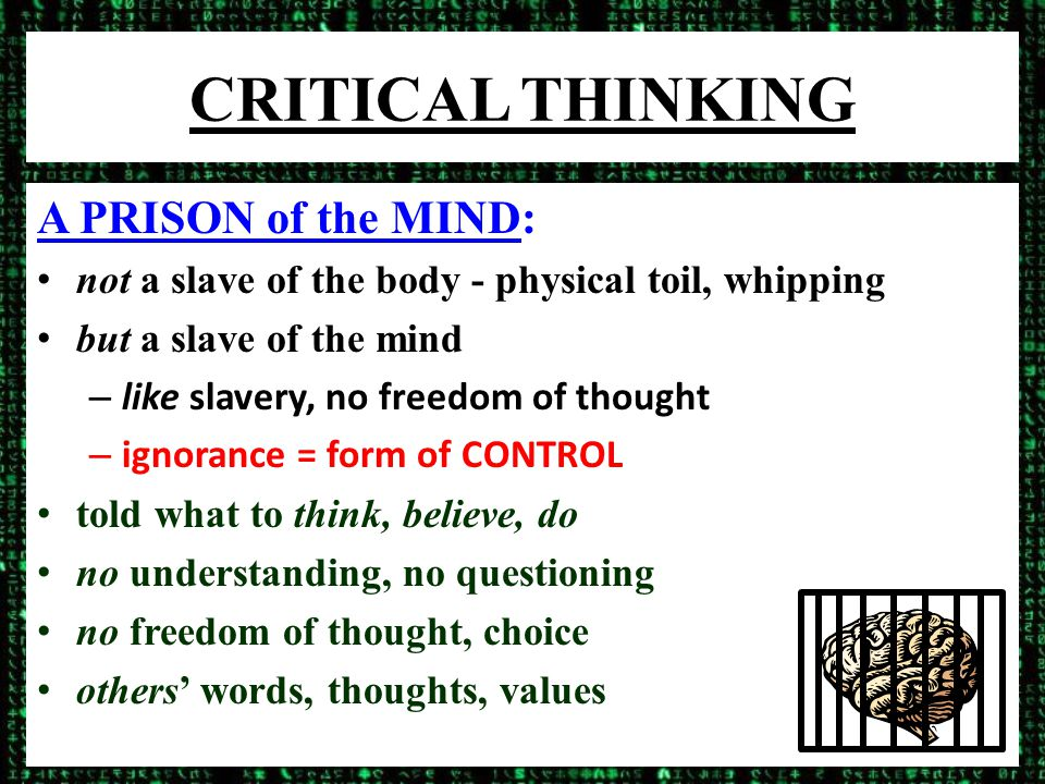 CRITICAL THINKING CRITICAL THINKING SKILLS: BUT there is a way out of bondage Critical Thinking – that vague & often ill-defined or undefined set of abilities – that only teachers seem to be interested in – and put on their syllabi with all that other edu-babble