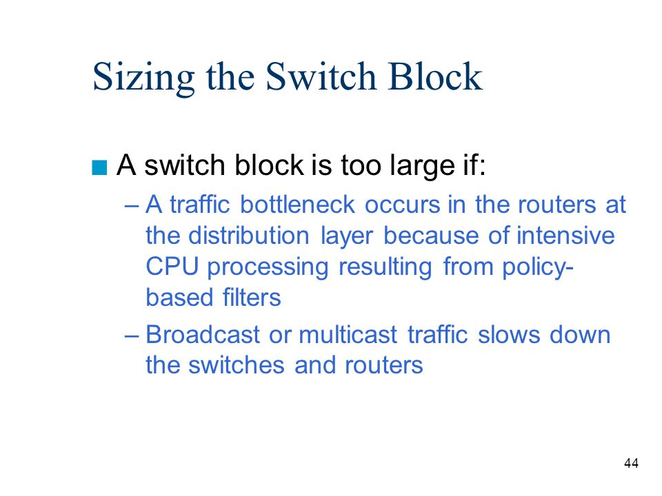 45 Core Block n A core is required when there are two or more switch blocks, otherwise the core or backbone is between the distribution switch and the perimeter router.