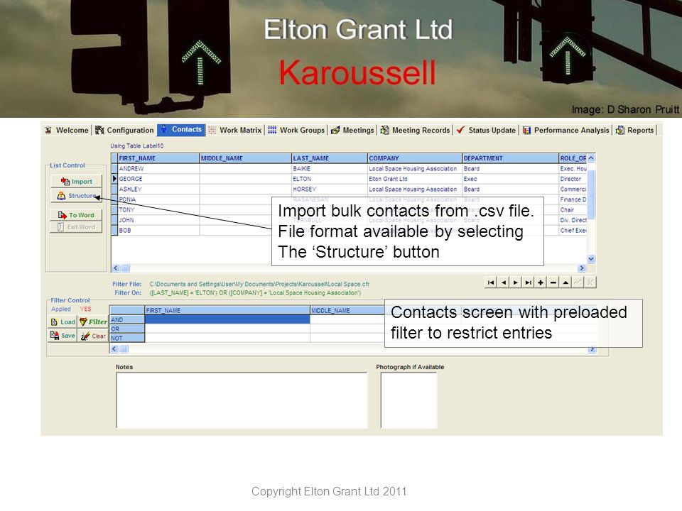 Copyright Elton Grant Ltd 2011 Workgroup matrix based on the filter applied in the Contacts tab Supports matrix management.