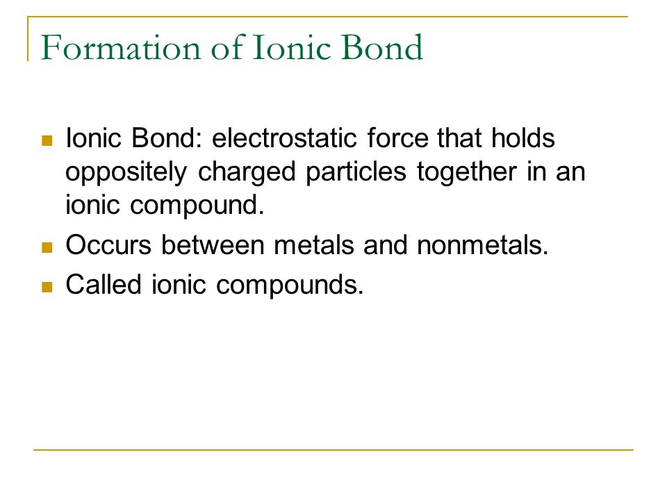 Formation of Ionic Bond NaCl, 1 to 1 ratio of Na and Cl Na +1 and Cl -1 combine Oxidation numbers = 0 MgCl.
