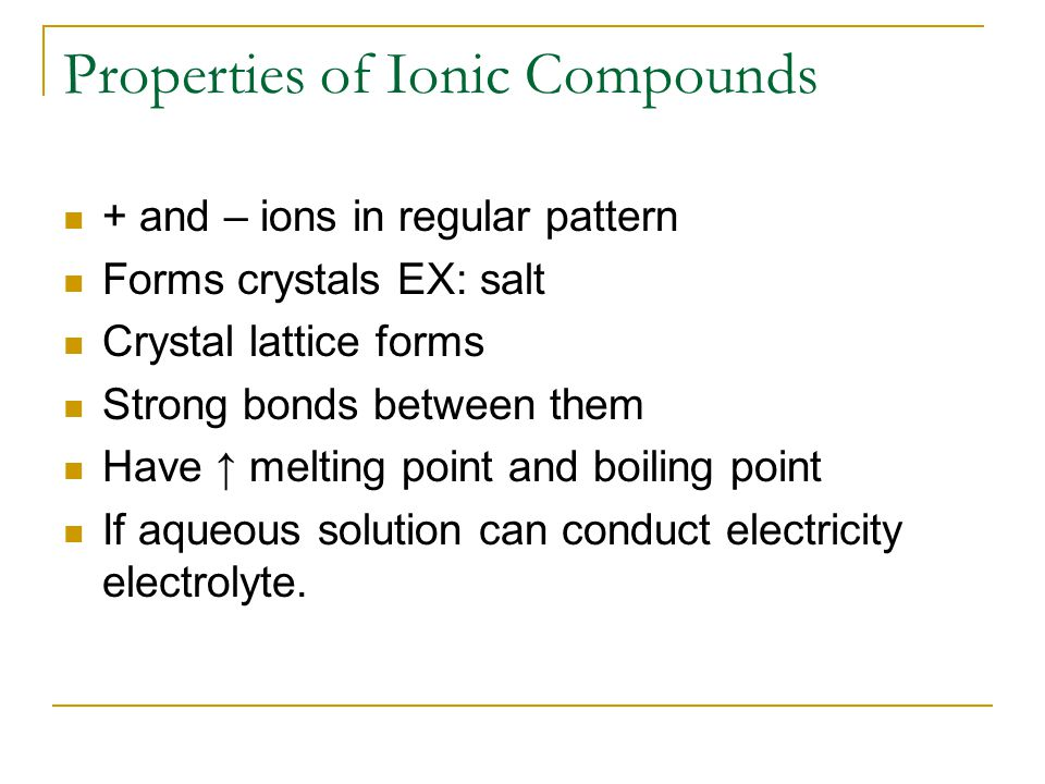Properties of Ionic Compounds Formation of ionic compounds is almost always exothermic.